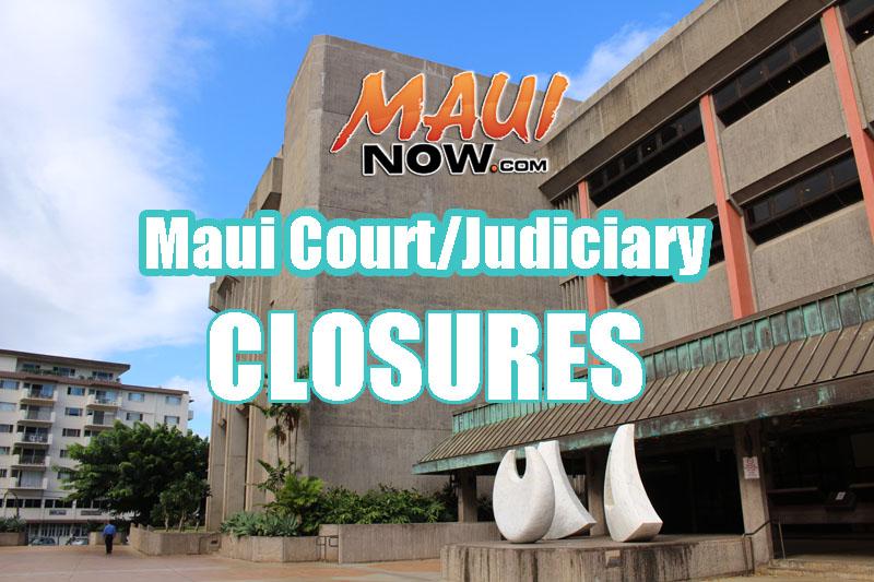 Maui Court/Judiciary closures.