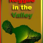 5th Annual Reggae in the Valley on Maui Saturday, July 24