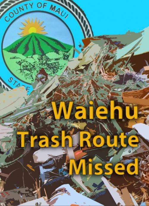 Waiehu trash route missed. Maui Now graphic.