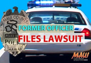 Former officer files lawsuit.  Graphics by Wendy Osher for Maui Now.