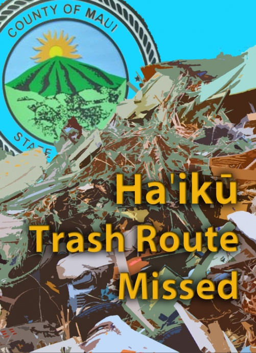 Haʻikū trash route missed. Maui Now graphic.
