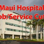 BREAKING: Maui Hospital to Cut $28 Million in Services and Jobs