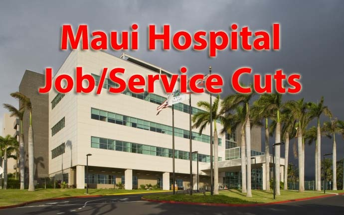 Hawai'i Health Systems Corporation's Maui Region announces job/service cuts.
