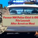 Former NM Police Chief and Officer File Suit After Arrest on Maui