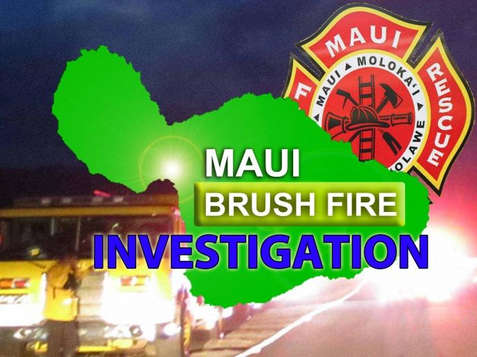 Maui Brush Fire Investigation. Maui Now graphic.