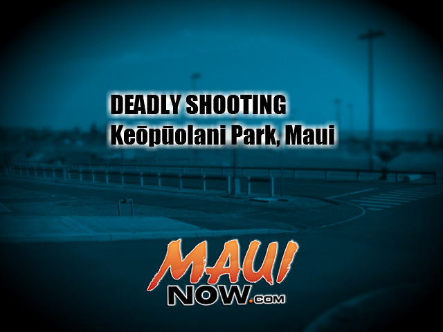 Deadly Shooting, Keōpūolani Park, Maui. File image/Maui Now graphic.