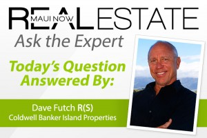 Real Estate Maui Now: Ask the Expert with Dave Futch.