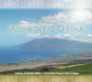 "The staff and students of the Institute of Hawaiian Music has produced two compilation CDs, ""Pukana"" in 2013 and ""Aloha 'Ia Nō 'O Maui"" in 2015."