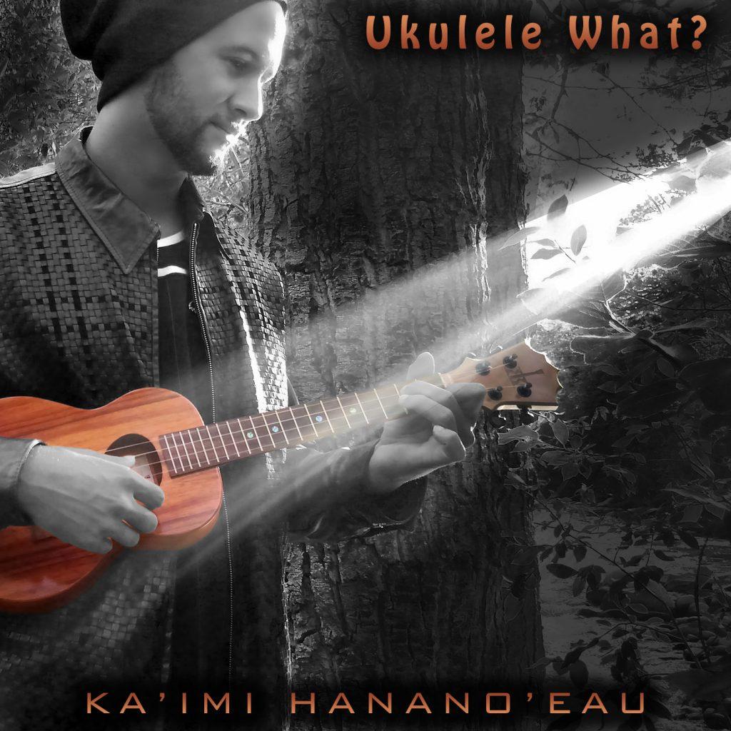 """Kaʻimi Hananoʻeau, """"Ukulele What?"""" EP. Courtesy image."""