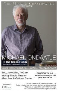 The Merwin Conservancy will present Michael Ondaatje in the Green Room at the Maui Arts & Cultural Center's McCoy Studio on Saturday, June 25, 2016, beginning at 7 p.m.