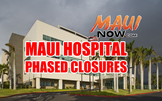 Maui Hospital phased closures announced. Maui Now graphic.