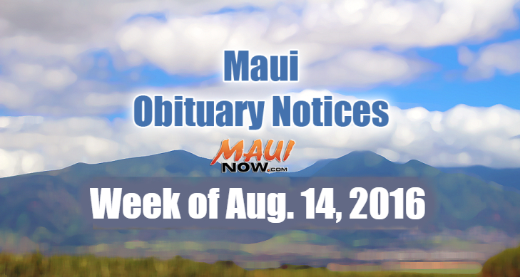 Maui Obituary Notices for week of Aug. 14, 2016.