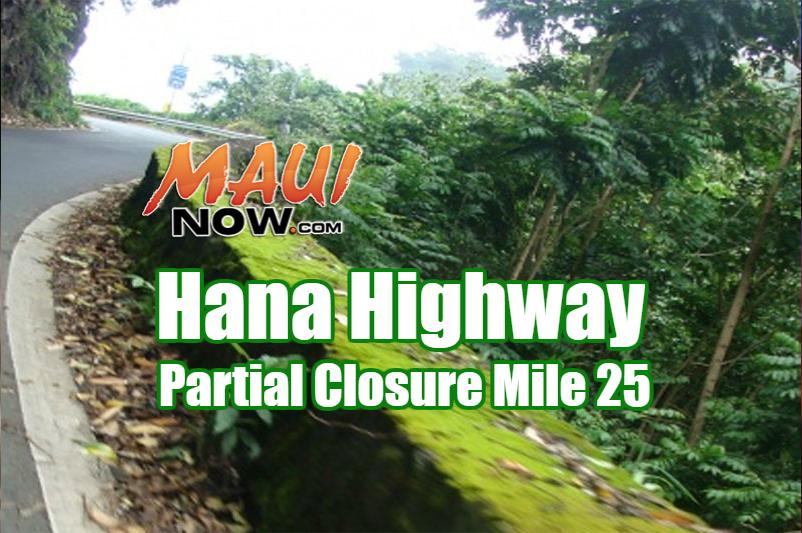 Hana Hwy. Partial closure Mile 25.