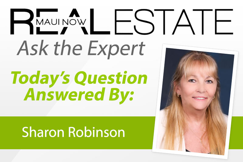 Real Estate Maui Now: Ask the Expert with Sharon Robinson.