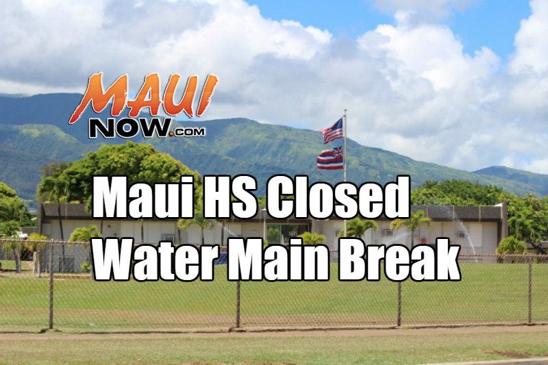 Maui Now : Maui High School Closed Due to Water Main Break