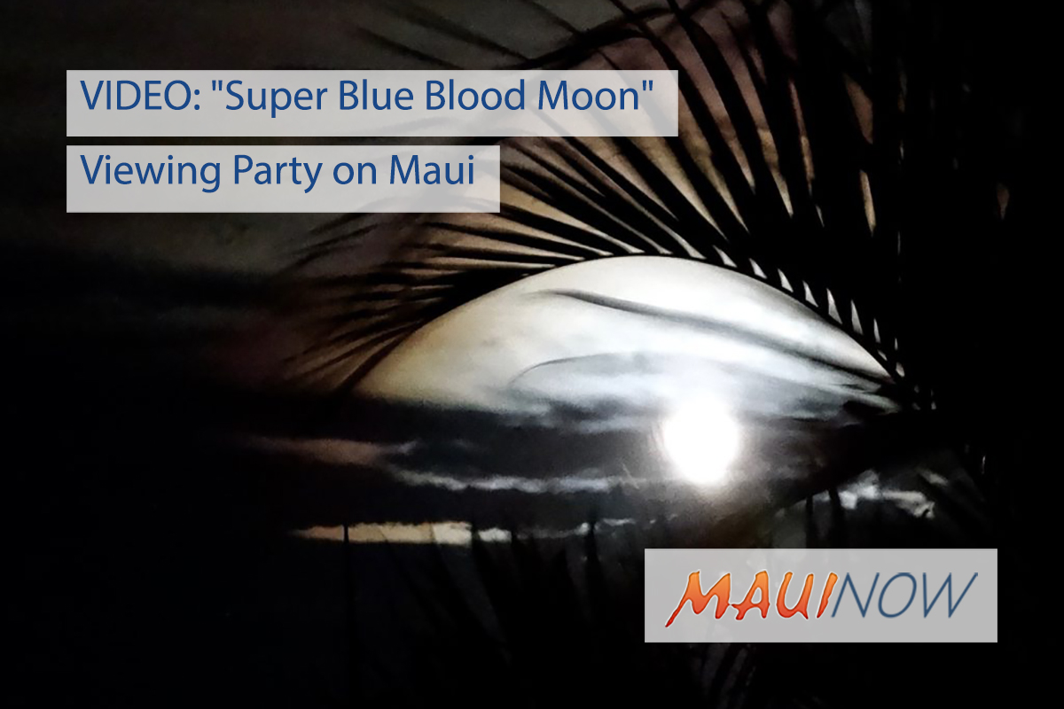 "VIDEO: ""Super Blue Blood Moon"" Viewing Party on Maui"