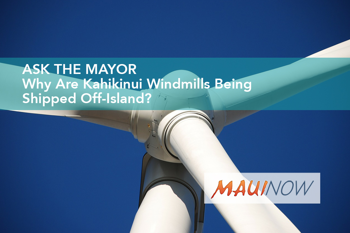 Ask the Mayor: Why Are Kahikinui Windmills Being Shipped Off-Island?