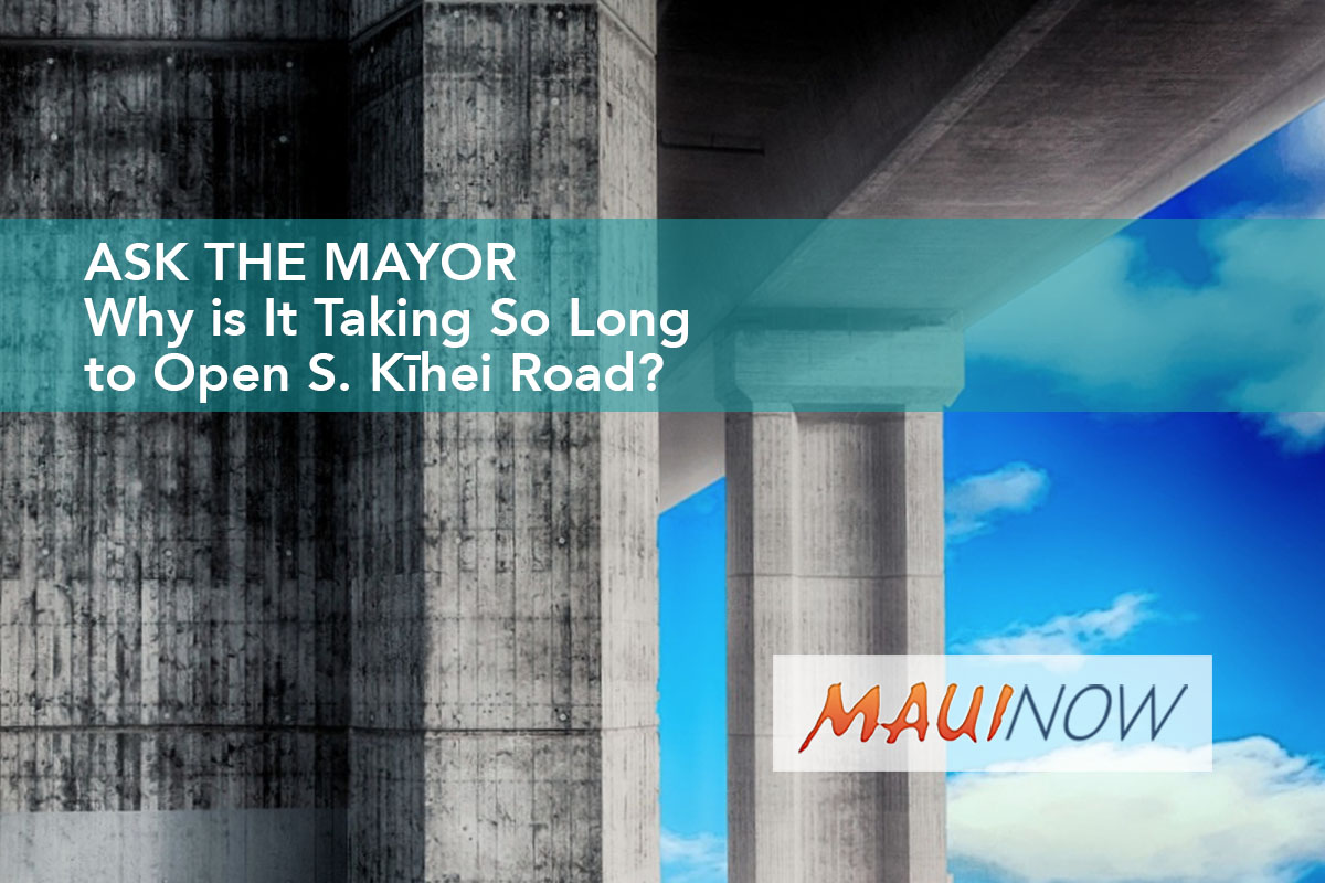 Ask the Mayor: Why is It Taking So Long to Open S. Kīhei Road?