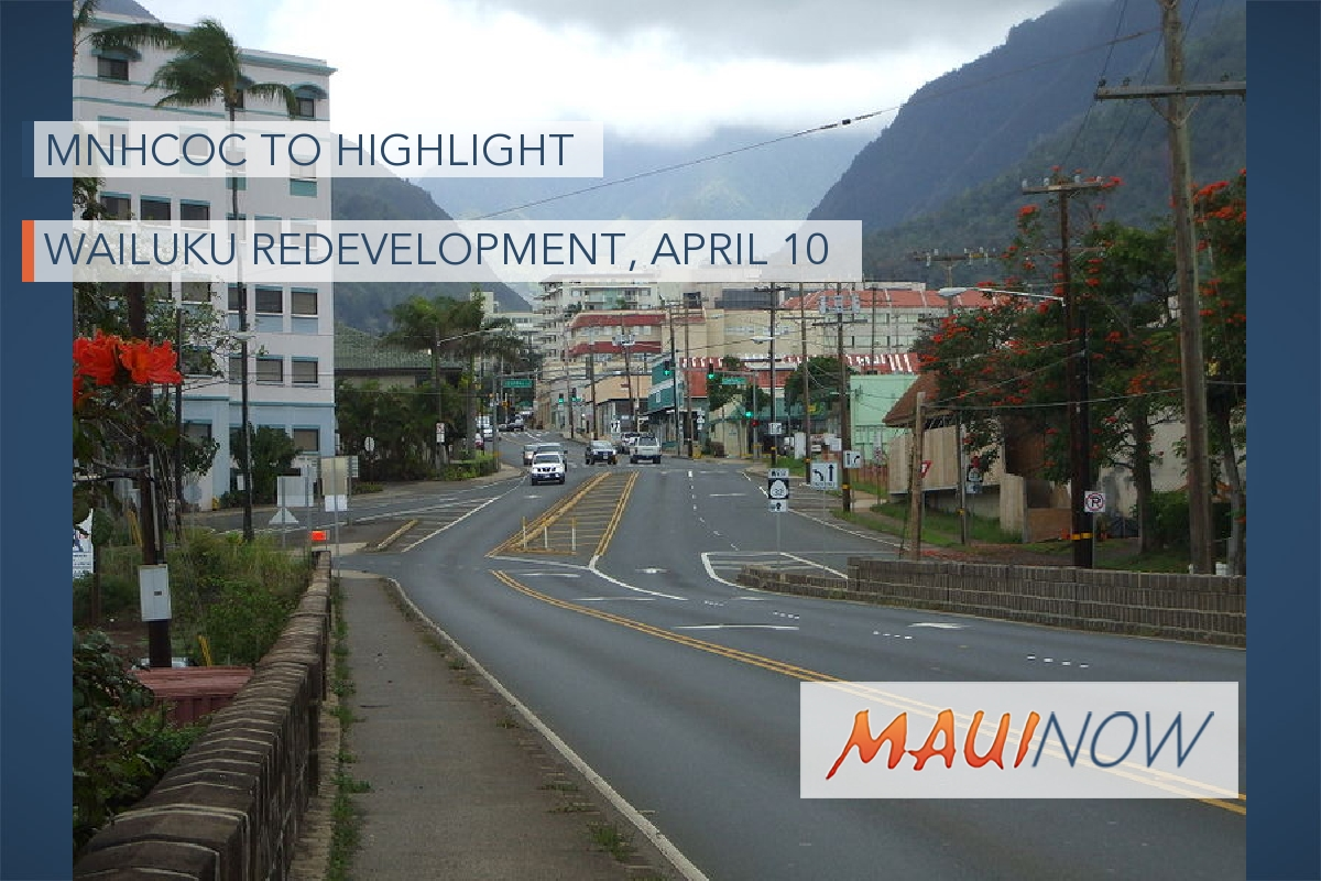 MNHCoC to Highlight Wailuku Redevelopment at April 10 Dinner