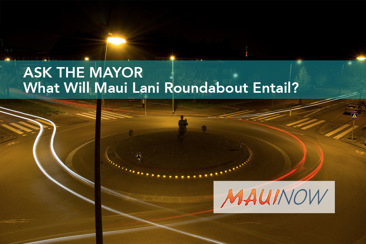 Ask the Mayor: What Will Maui Lani Roundabout Entail?