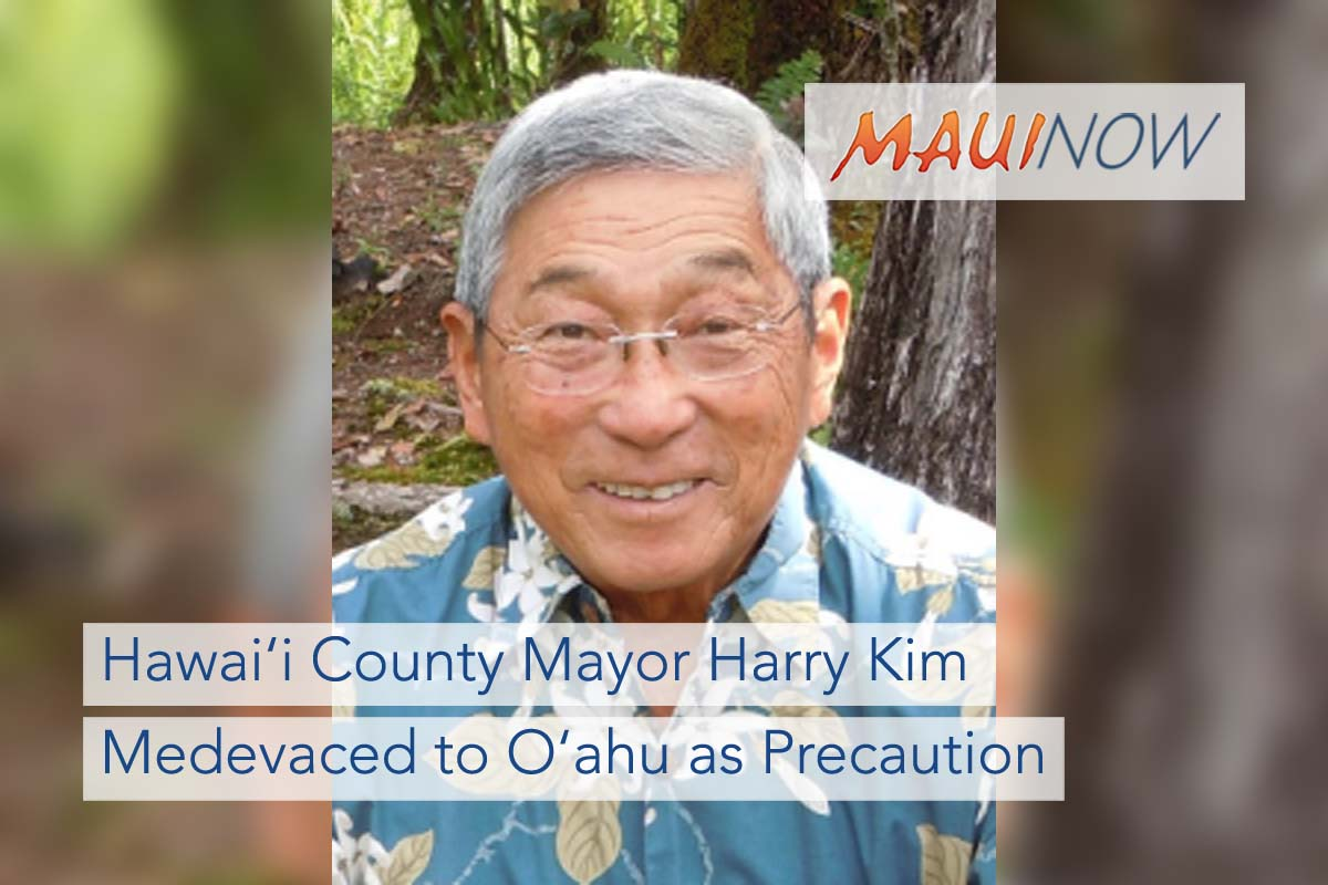 Hawai'i County Mayor Harry Kim Medevaced to O'ahu as Precaution