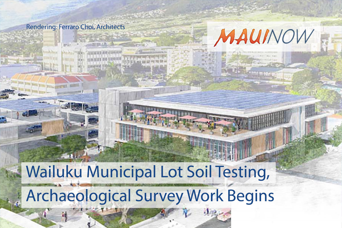 Soil Testing, Archaeological Inventory Begins at Wailuku Municipal Parking Lot