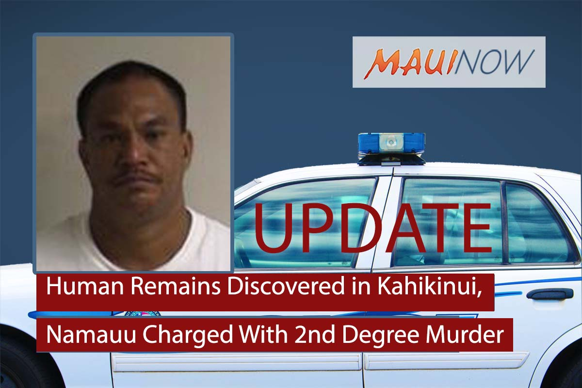 Human Remains Discovered in Kahikinui, Namauu Charged With 2nd Degree Murder