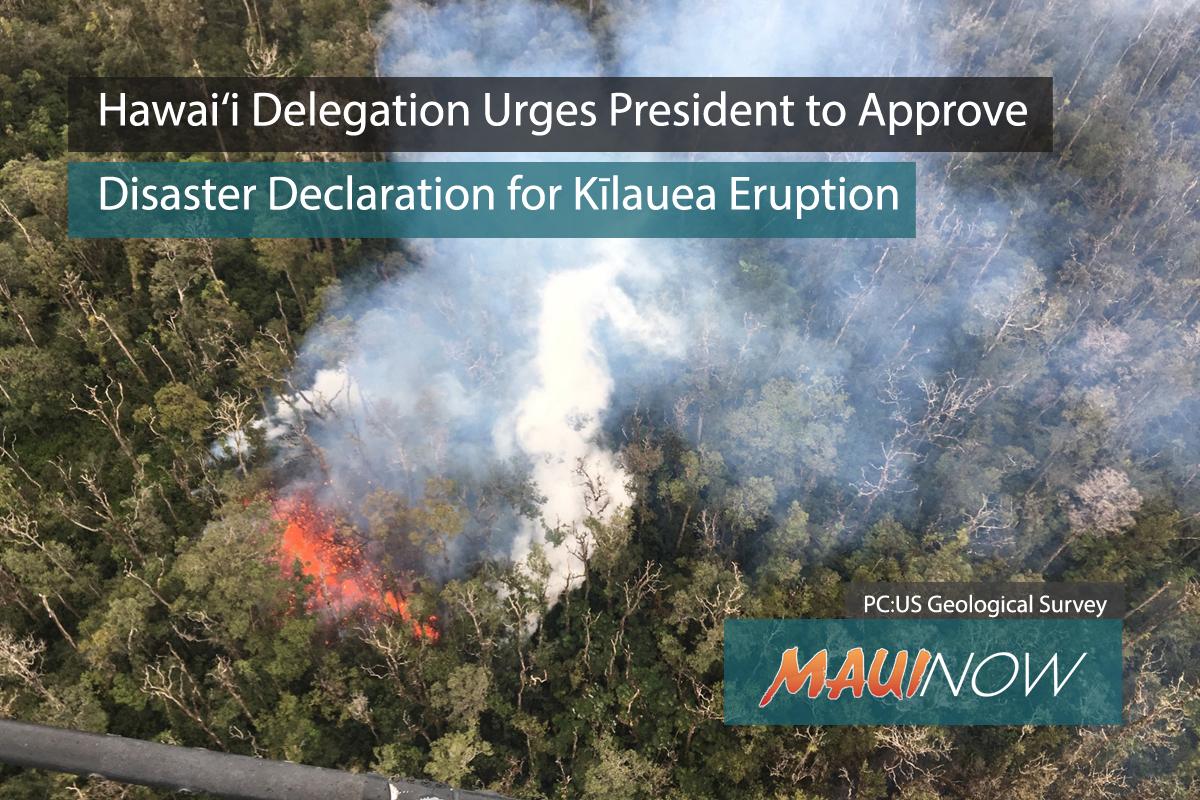 Hawai'i Delegation Urges Support of Disaster Declaration for Kīlauea Eruptions