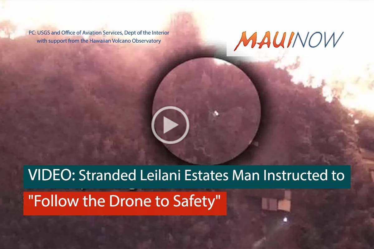 "VIDEO: Stranded Leilani Estates Man Instructed to ""Follow the Drone to Safety"""