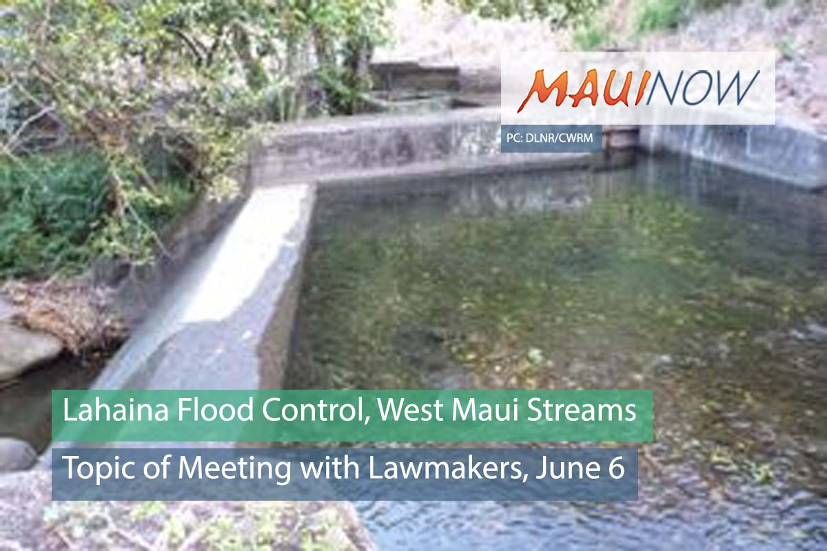 Lawmakers to Discuss Lahaina Flood Control, West Maui Streams