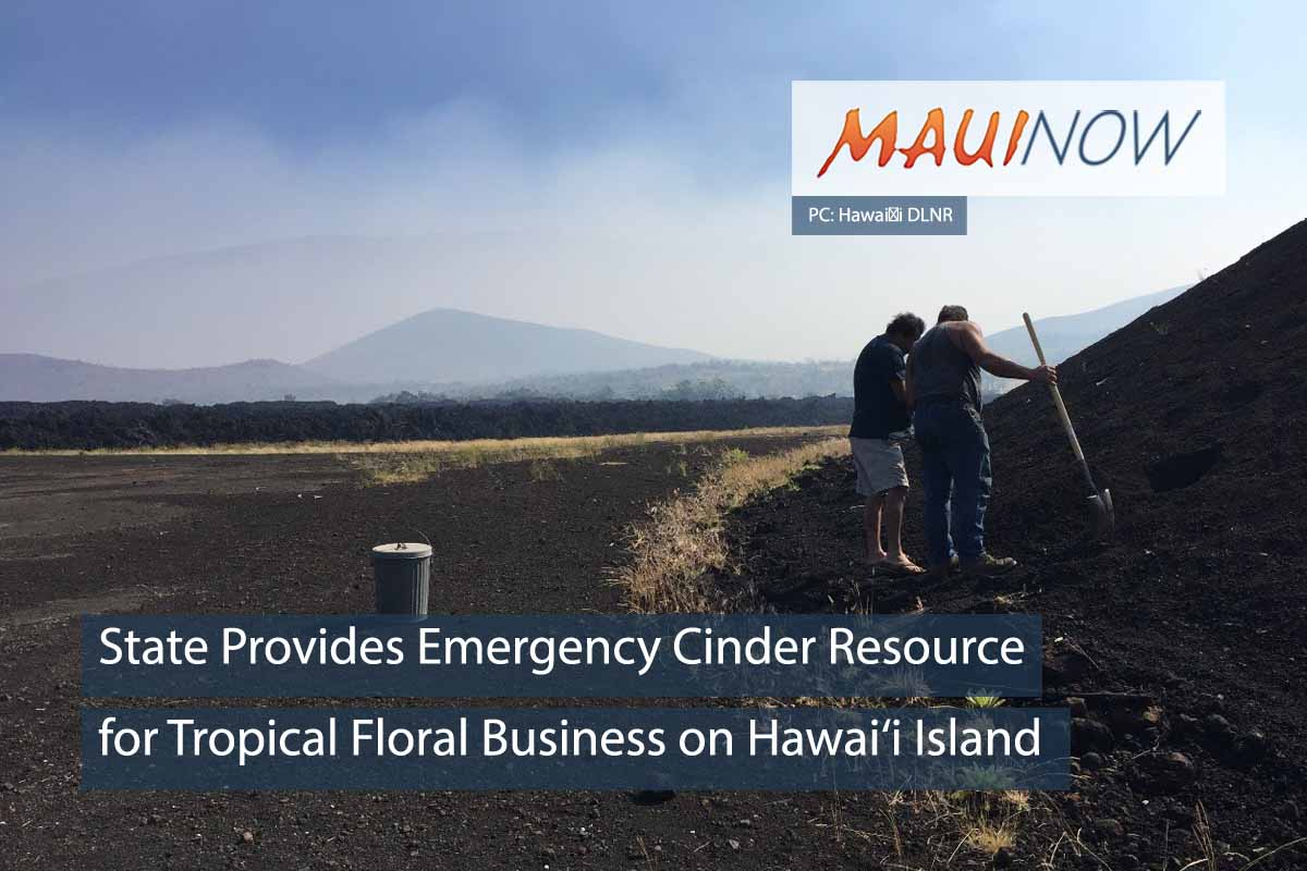 State Provides Emergency Cinder Resource for Tropical Floral Business on Hawai'i Island
