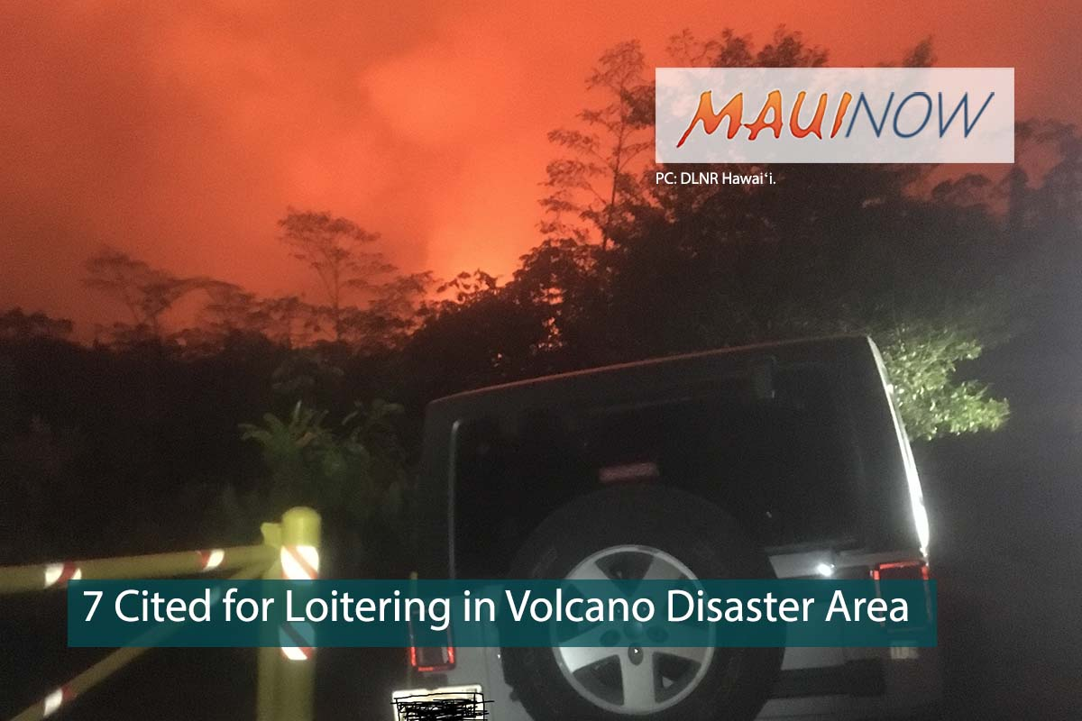 7 Men, Including 2 From Maui Cited for Loitering in Volcano Disaster Area