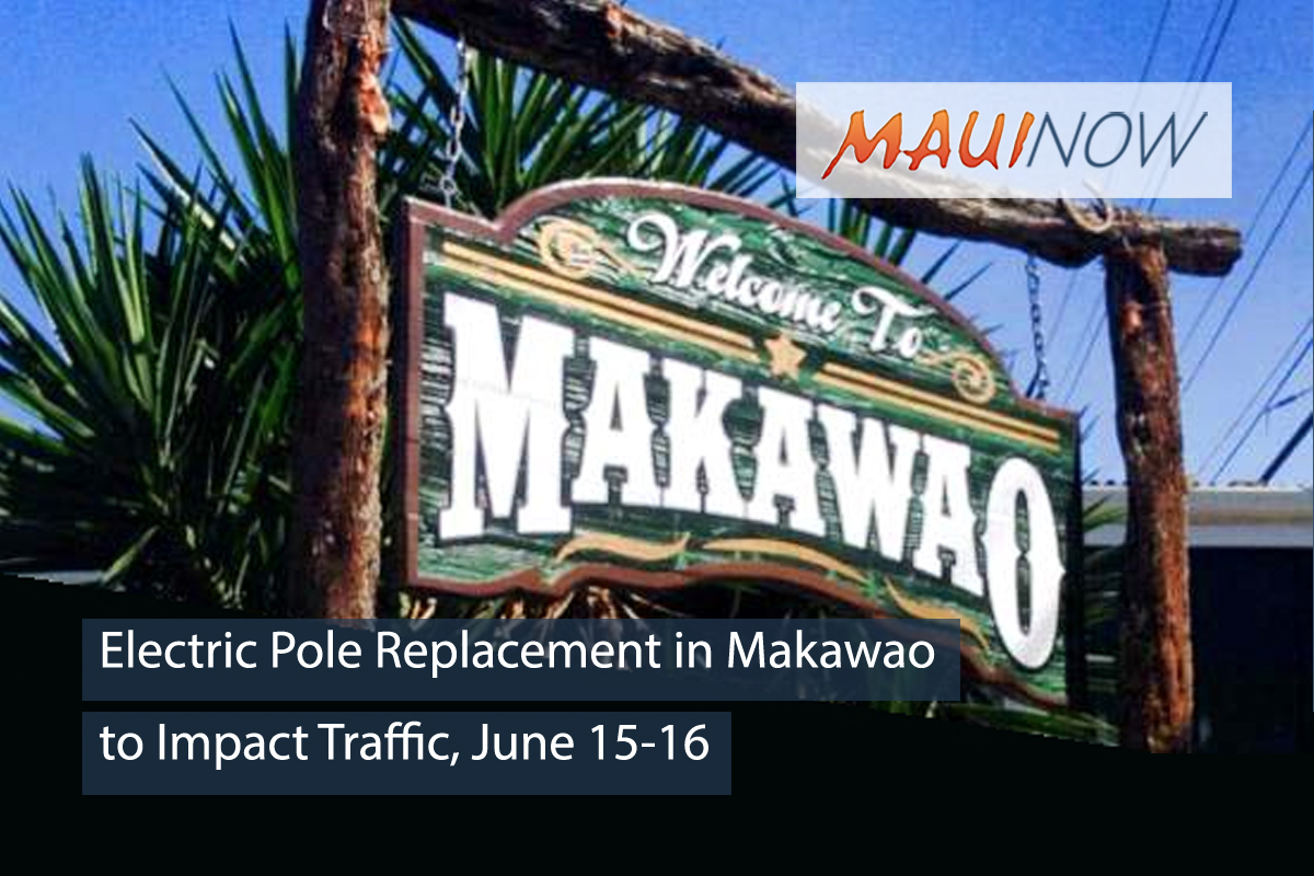 Electric Pole Replacement in Makawao to Impact Traffic, June 15-16
