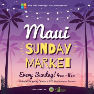 "Maui Food Technology Center Presents Weekly ""Maui Sunday Market"""