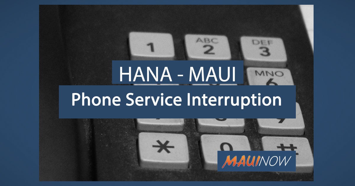 UPDATE: Phone Service Interruption in Hāna, Maui Resolved
