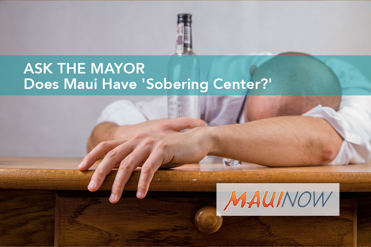Ask the Mayor: Does Maui Have 'Sobering Center?'