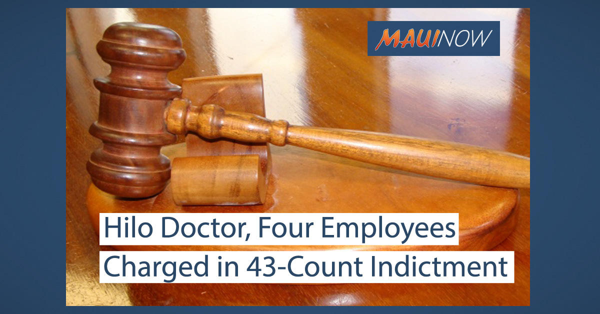 Hilo Doctor and Four Employees Charged in 43-Count Indictment