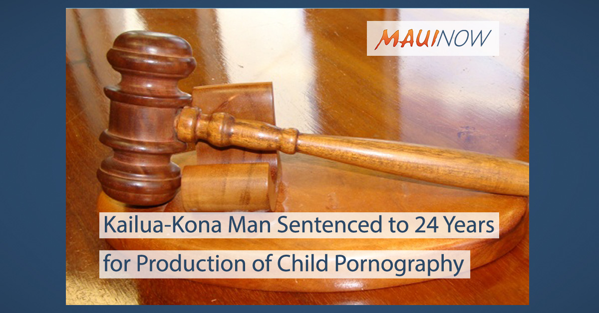 Kailua-Kona Man Sentenced to 24 Years for Production of Child Pornography