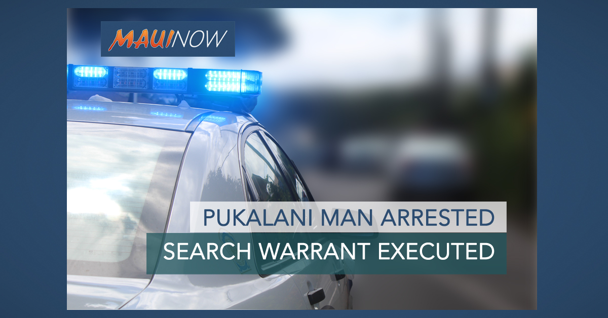 Pukalani Man Arrested, Released After Search Warrant Executed