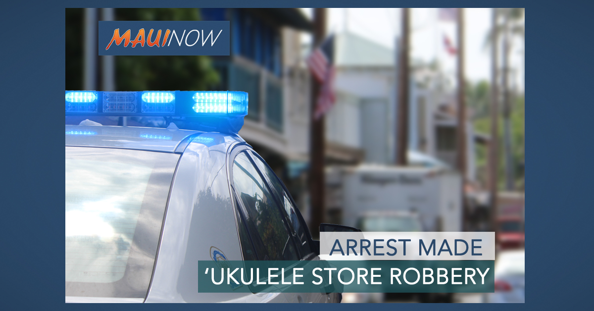 Arrest Made in 'Ukulele Store Robbery in Lahaina