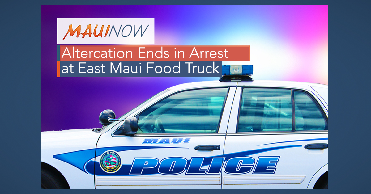 Altercation Ends in Arrest at East Maui Food Truck