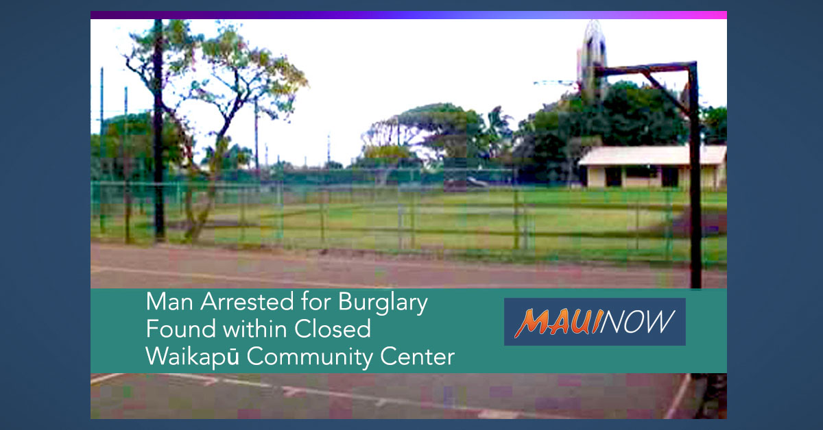 Man Arrested for Burglary, Found within Closed Waikapū Community Center