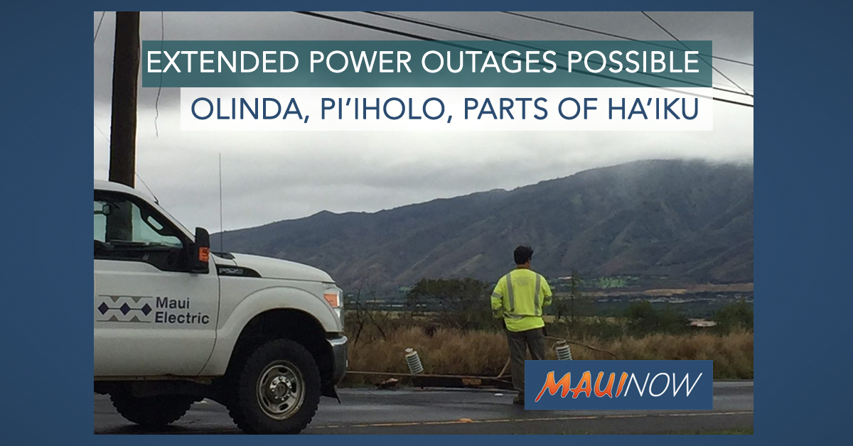 Extended Power Outages Possible: Olinda, Pi'iholo, Parts of Ha'ikū