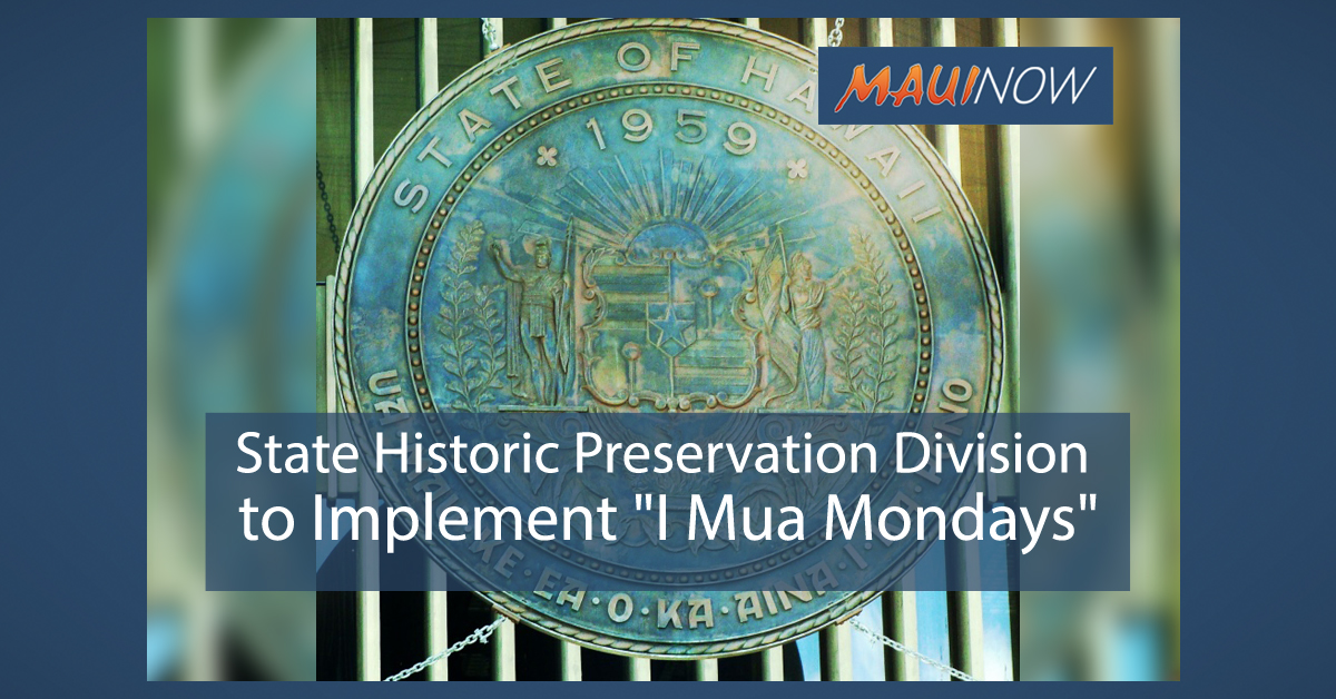"State Historic Preservation Division to Implement ""I Mua Mondays"""