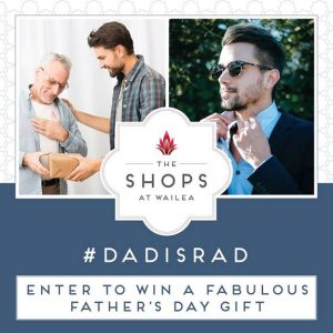 The Shops at Wailea Hosts #dadisrad Father's Day Contest