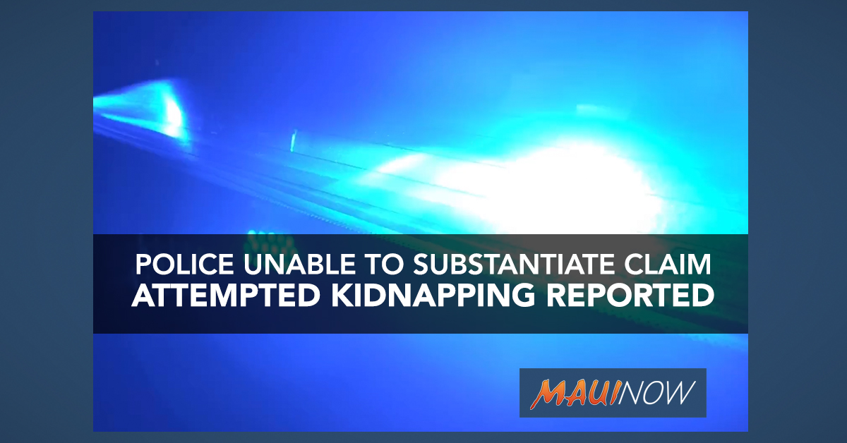 Police Investigate Alleged Attempted Kidnapping in Kīhei, Unable to Substantiate Claim