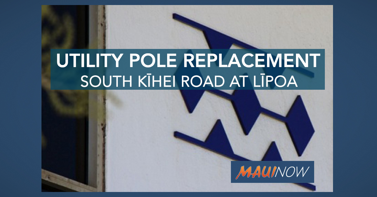 Electric Pole Replacement on South Kīhei Road at East Līpoa