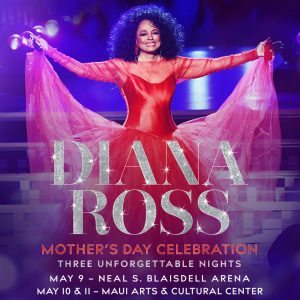BREAKING: Diana Ross in Hawai'i for Mother's Day: Maui Concert, May 10 and 11