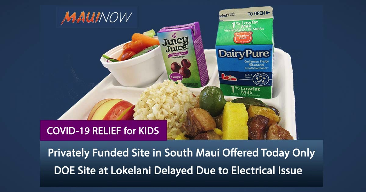 46,000 DOE Grab-and-Go Meals Distributed Statewide; Privately Funded Site in South Maui Offered Today Only