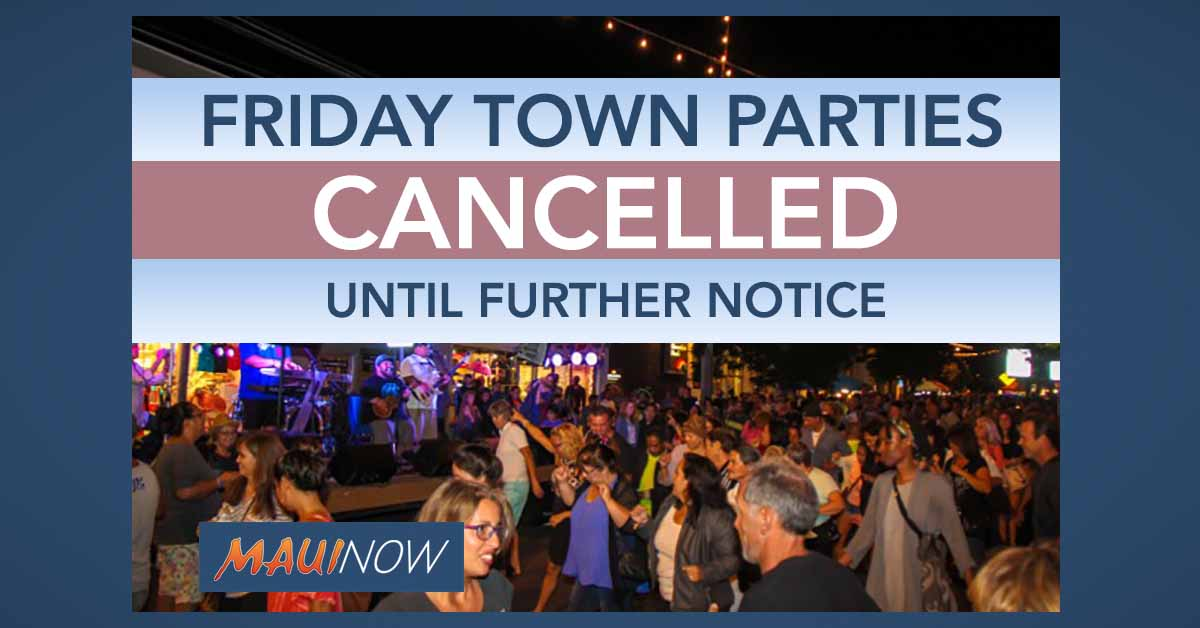 Maui Friday Town Parties Cancelled Until Further Notice